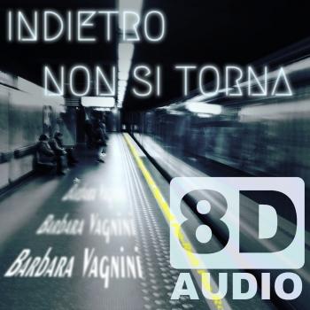 INDIETRO NON SI TORNA (8D AUDIO) by BARBARA VAGNINI