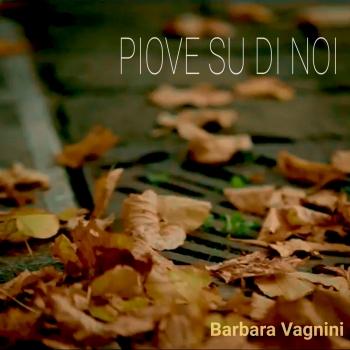 PIOVE SU DI NOI by BARBARA VAGNINI