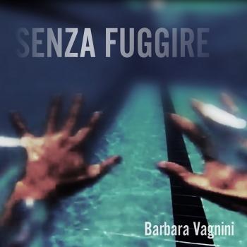 SENZA FUGGIRE by BARBARA VAGNINI